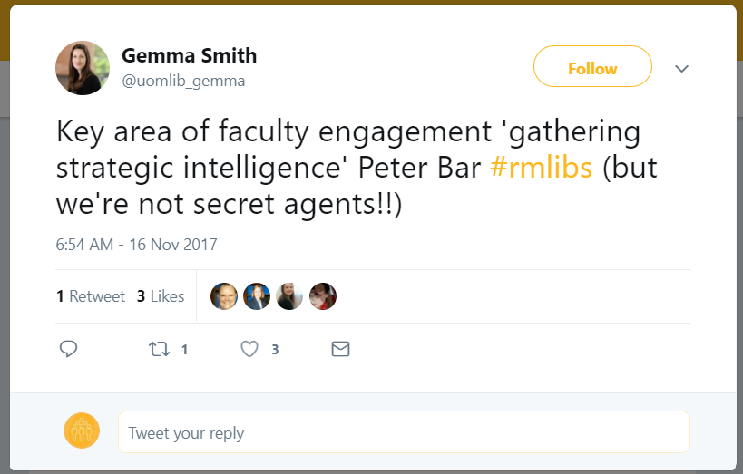 Tweet from Gemma Smith, @uomlib_gemma on 2017-11-16 that reads: Key area of faculty engagement 'gathering strategic intelligence' Peter Bar #rmlibs (but we're not secret agents!!)